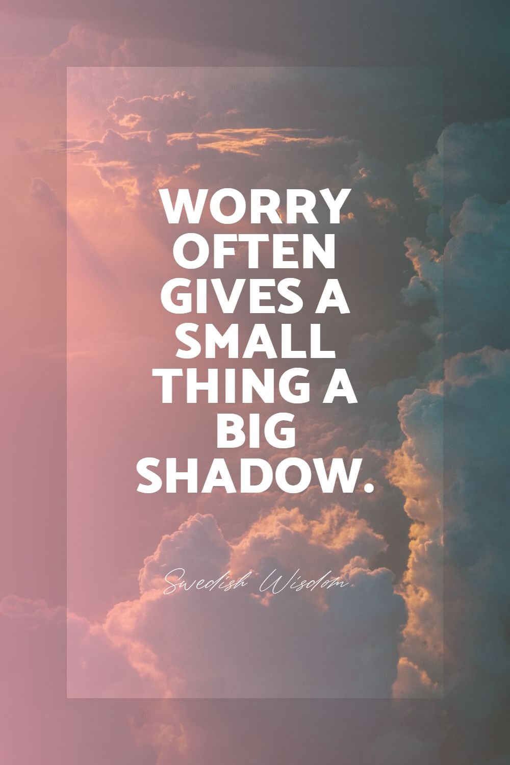 Quotes image of Worry often gives a small thing a big shadow.