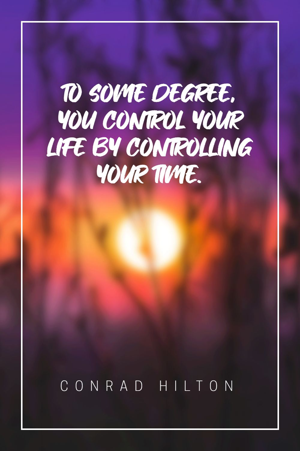 Quotes image of To some degree, you control your life by controlling your time.