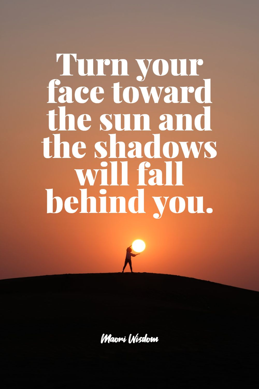 Quotes image of Turn your face toward the sun and the shadows will fall behind you.
