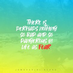 Jawaharlal Nehru's quote about fear. There is perhaps nothing so…