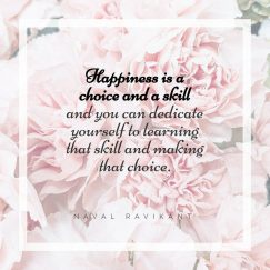 Naval Ravikant's quote about happiness. Happiness is a choice and…