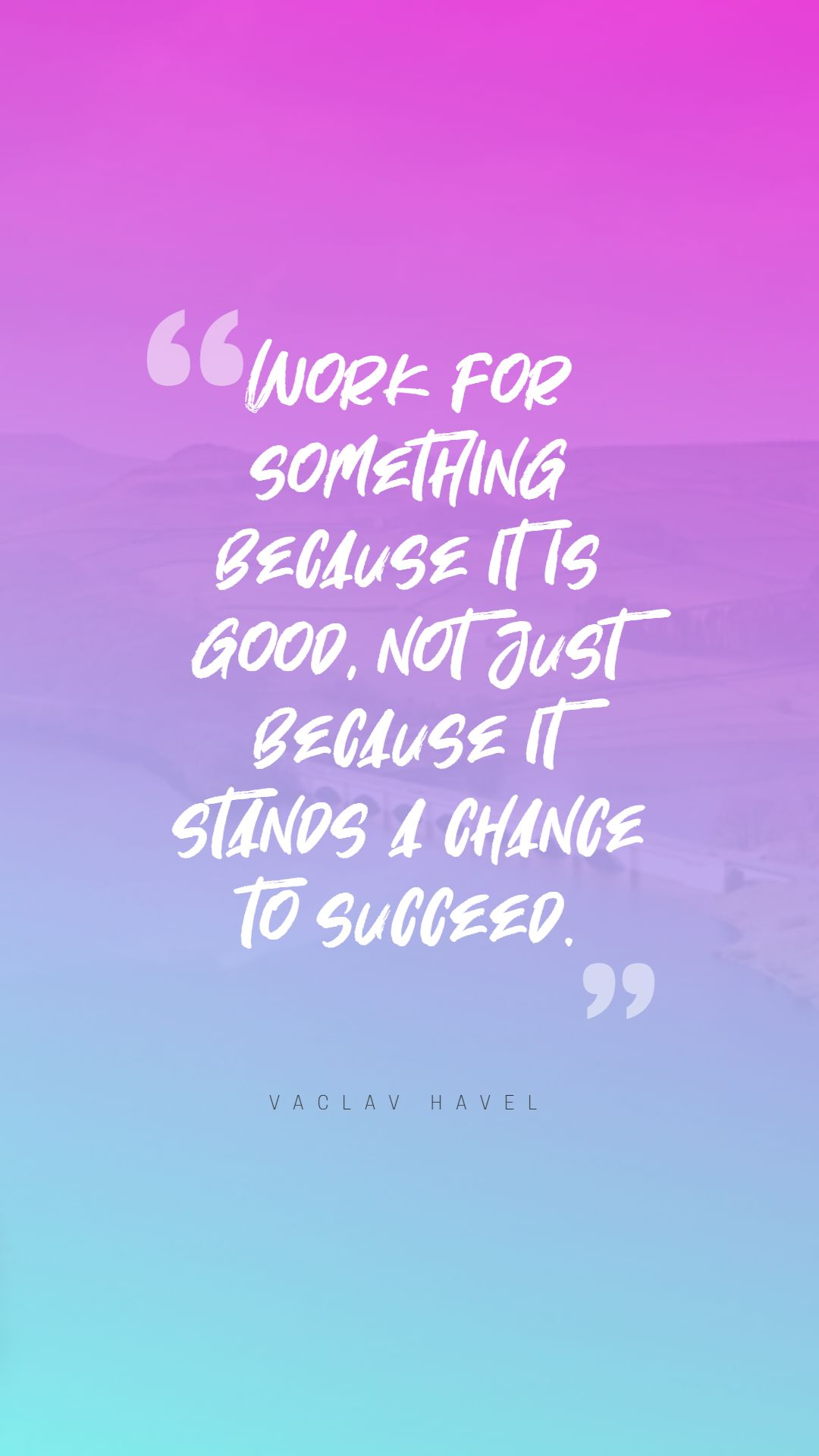 Quotes image of Work for something because it is good, not just because it stands a chance to succeed.