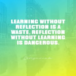 Confucius's quote about learn, reflection. Learning without reflection is a…