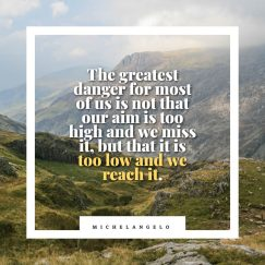 Michelangelo's quote about danger, goal. The greatest danger for most…