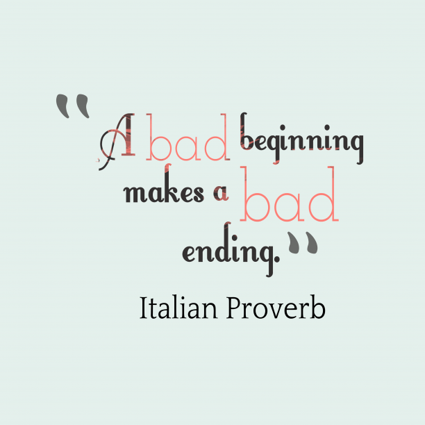 Italian Wisdom 's quote about Bad. A bad beginning makes a…