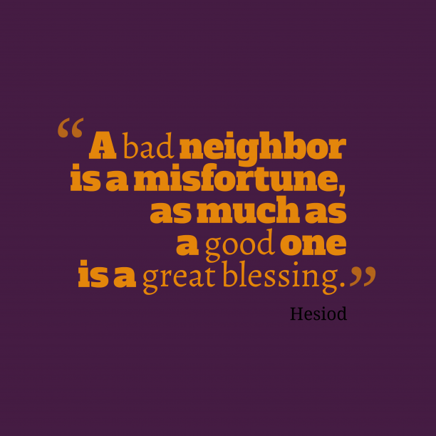 Hesiod 's quote about . A bad neighbor is a…