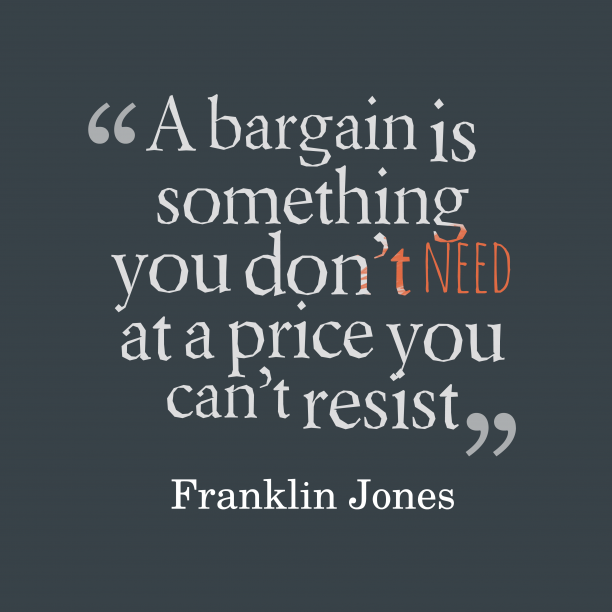 Franklin Jones 's quote about bargain. A bargain is something you…