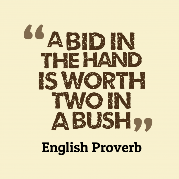 English Wisdom 's quote about . A bid in the hand…