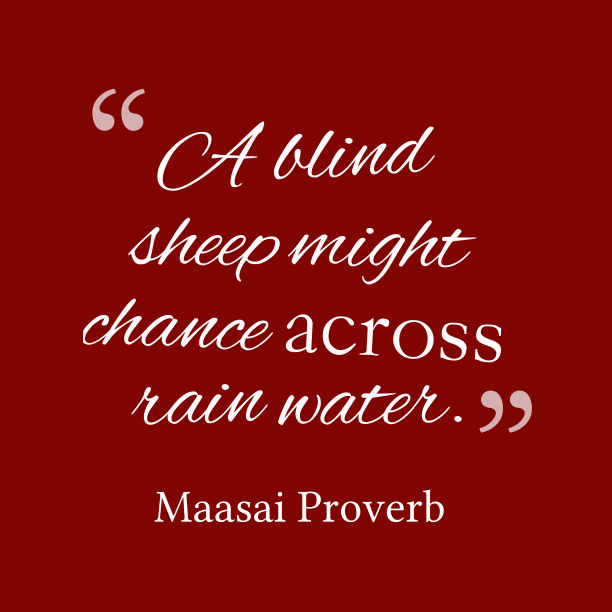 Maasai wisdom about fortune.