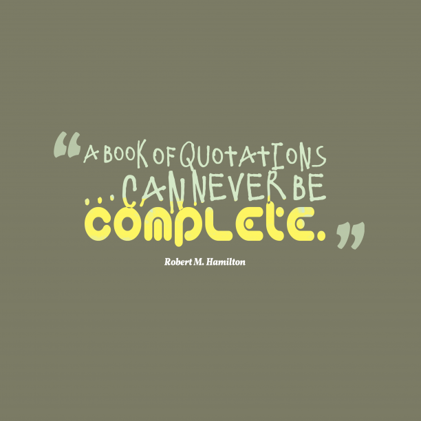 Robert M. Hamilton 's quote about . A book of quotations ….