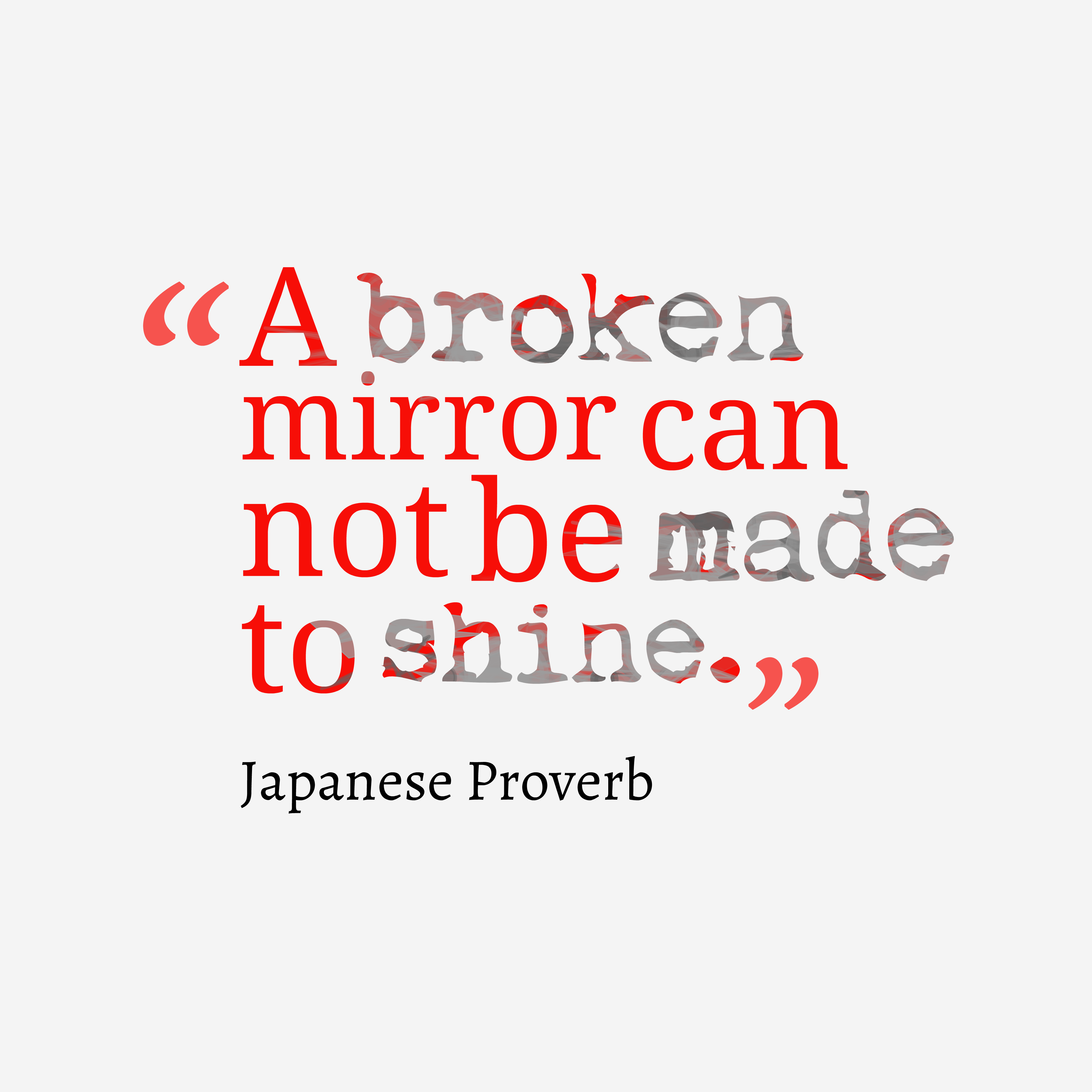 Quotes image of A broken mirror can not be made to shine.