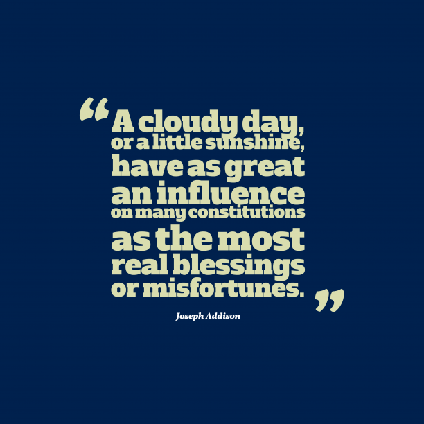 Joseph Addison 's quote about . A cloudy day, or a…