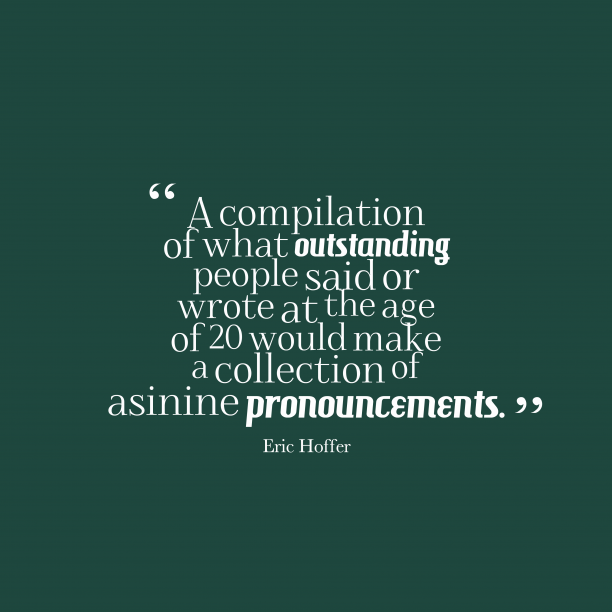 Eric Hoffer 's quote about Pronouncement. A compilation of what outstanding…