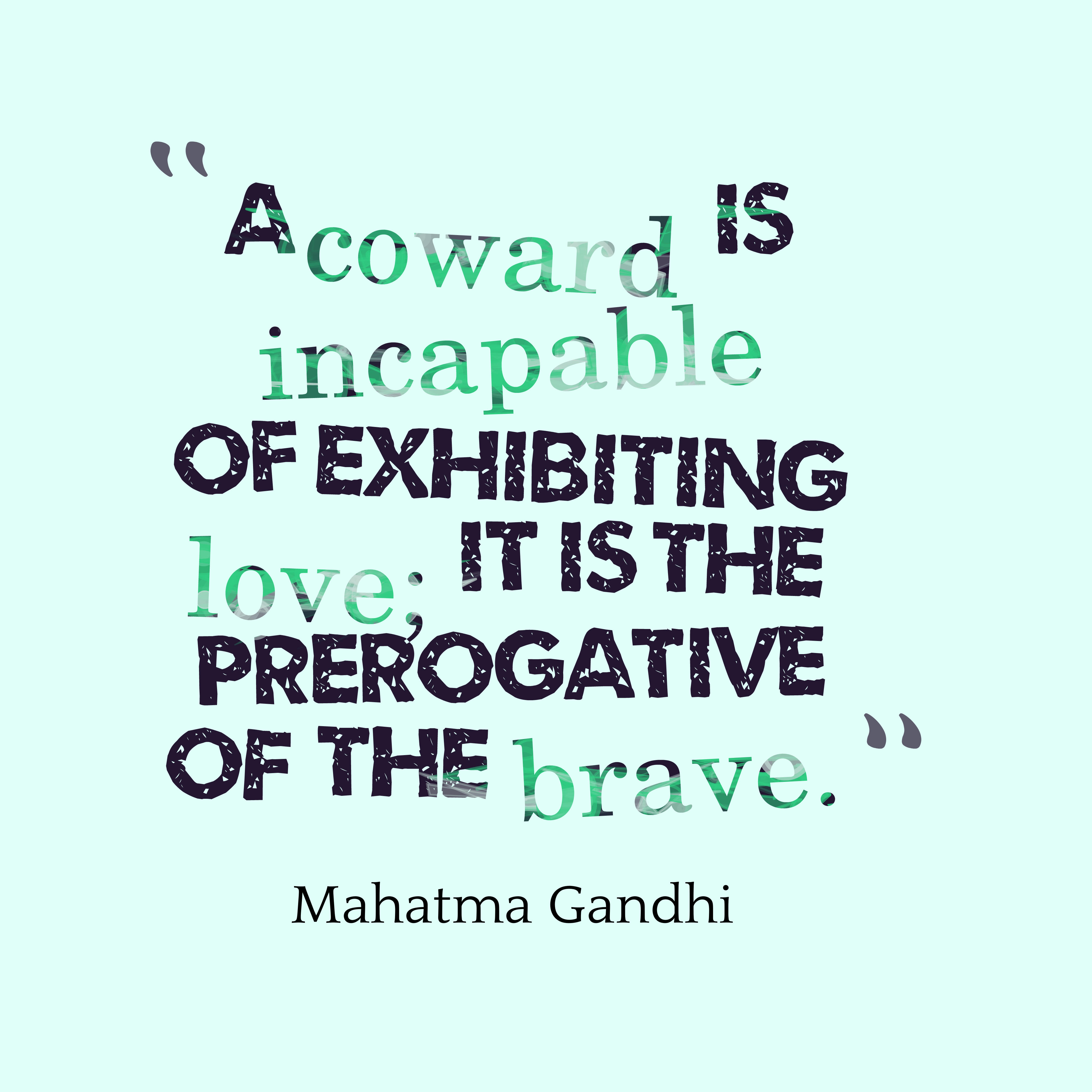 http://www.quotescover.com/wp-content/uploads/A-coward-is-incapable-of__quotes-by-Mahatma-Gandhi-10.png