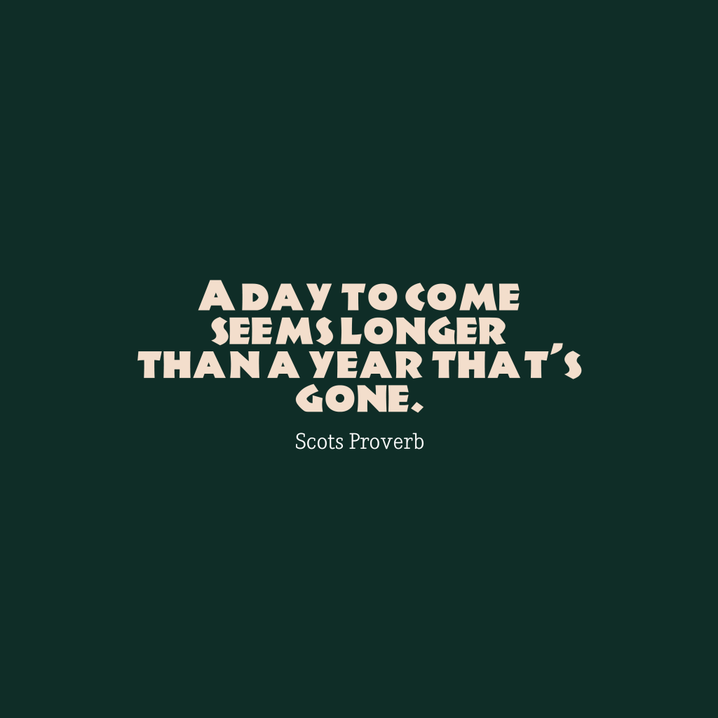 Scots proverb about day.