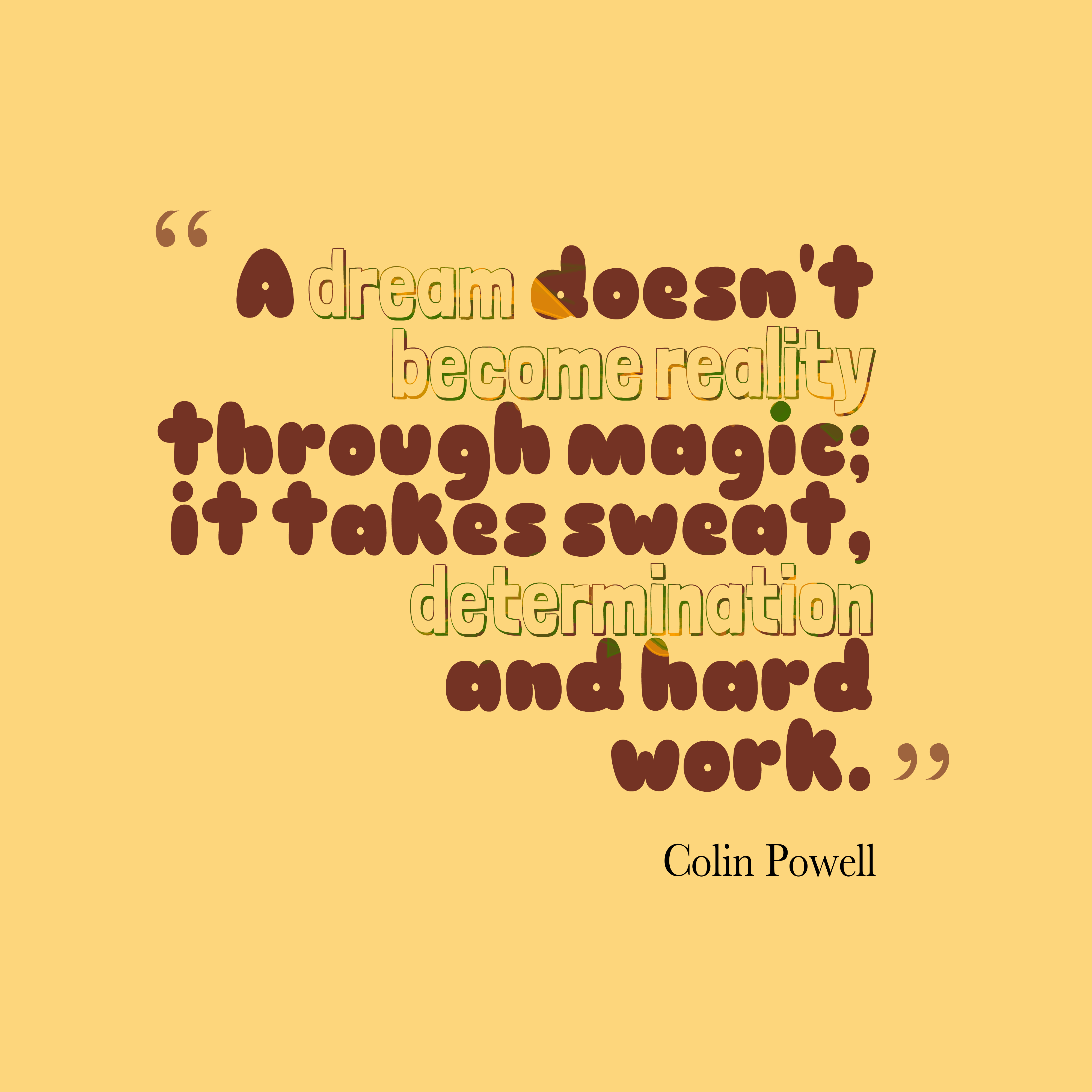 Quotes image of A dream doesn't become reality through magic; it takes sweat, determination and hard work.