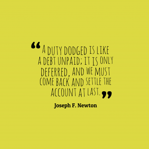 Joseph F. Newton 's quote about . A duty dodged is like…