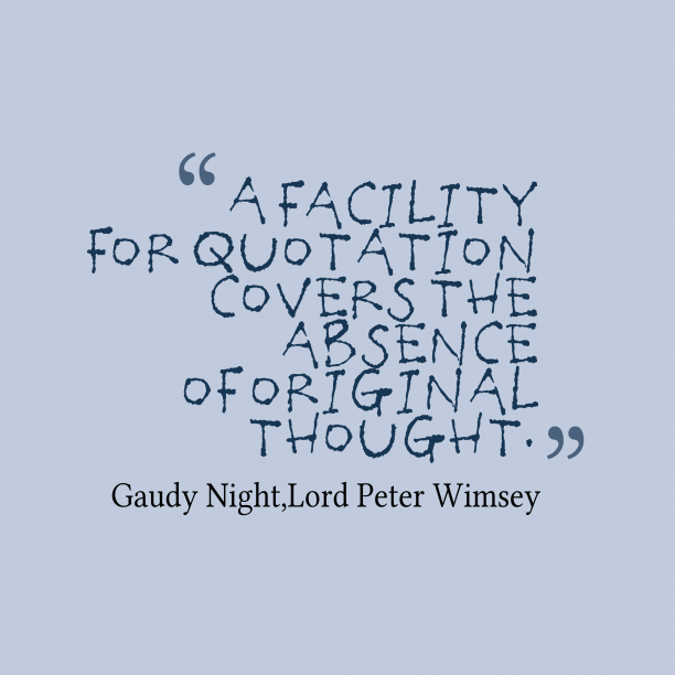 Lord Peter Wimsey 's quote about . A facility for quotation covers…