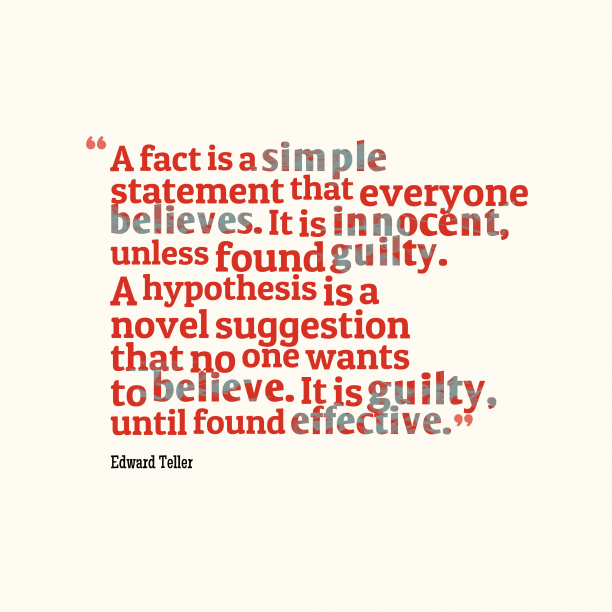 Edward Teller 's quote about . A fact is a simple…