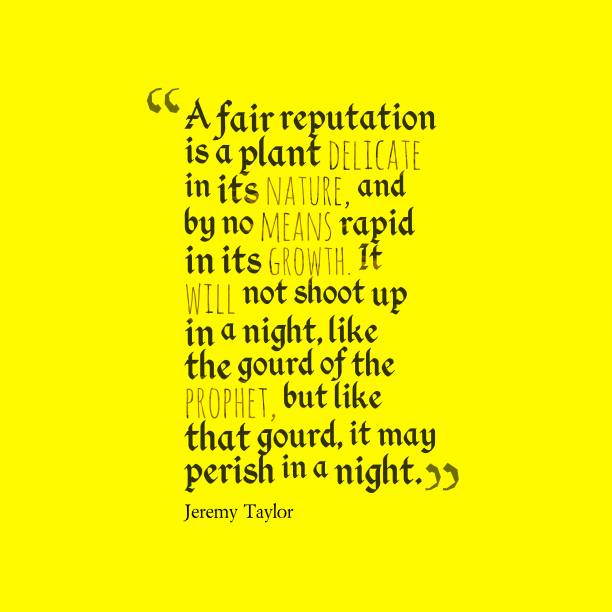 Jeremy Taylor 's quote about reputation. A fair reputation is a…