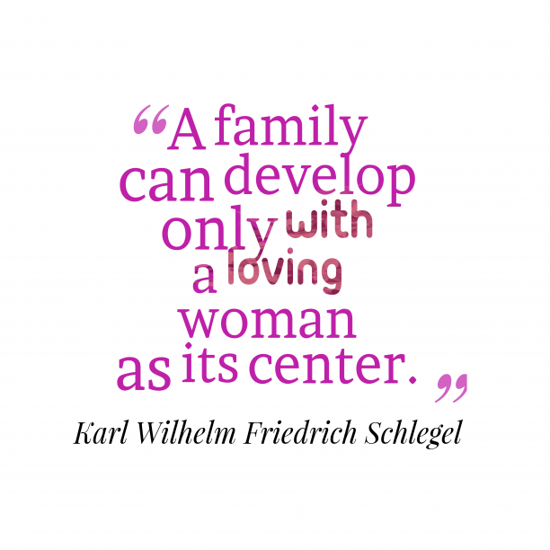 Karl Wilhelm Friedrich Schlegel 's quote about . A family can develop only…