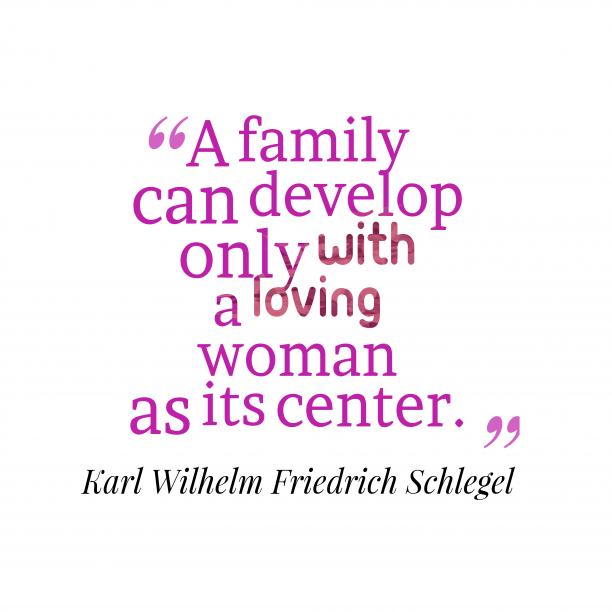 Karl Wilhelm Friedrich Schlegel quote about family
