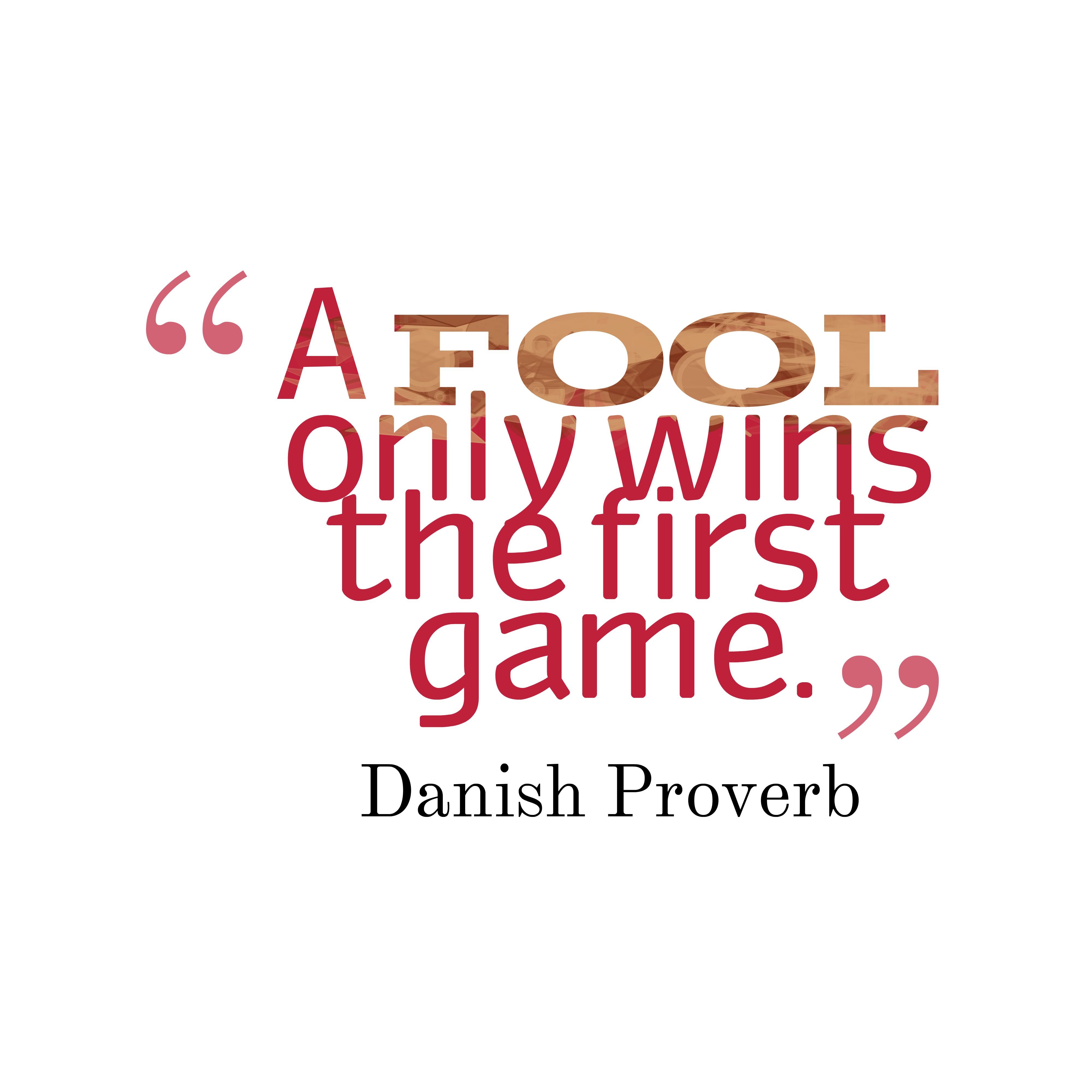 Quotes image of A fool only wins the first game.