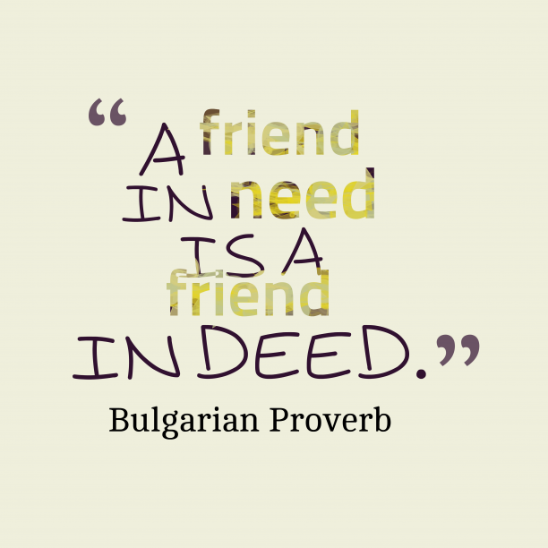 Bulgarian Wisdom 's quote about . A friend in need is…