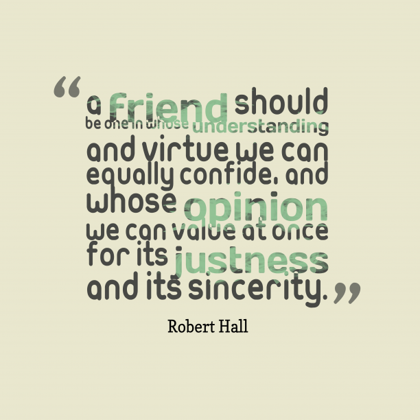 Robert Hall 's quote about . A friend should be one…