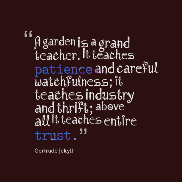 Gertrude Jekyll 's quote about . A garden is a grand…
