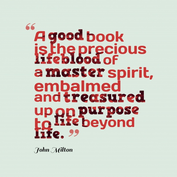 John Milton 's quote about . A good book is the…