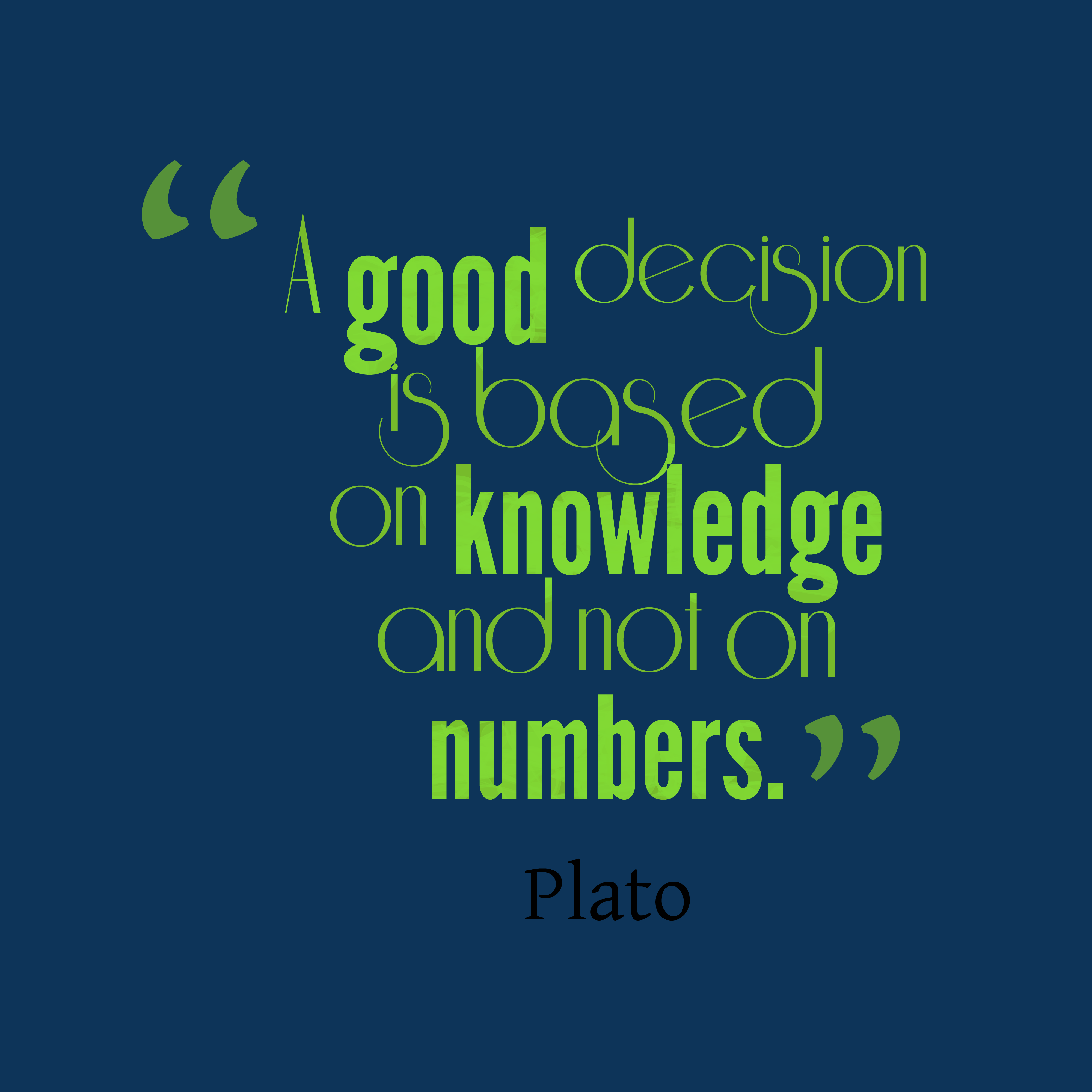 Quotes image of A good decision is based on knowledge and not on numbers.