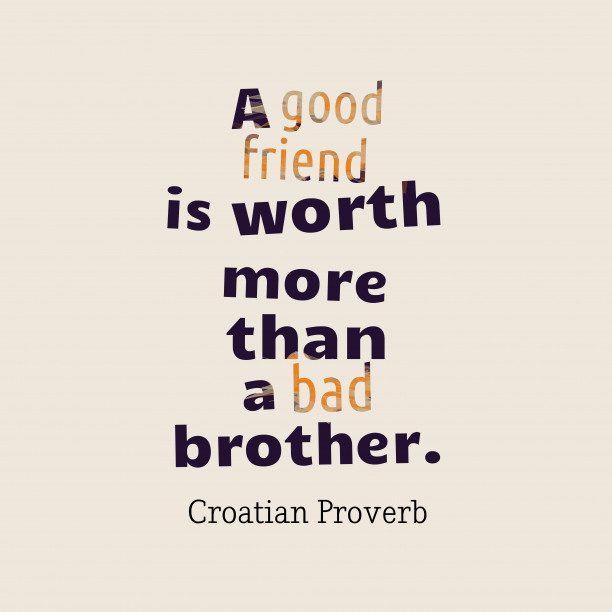 Croatian Wisdom 's quote about Friends. A good friend is worth…