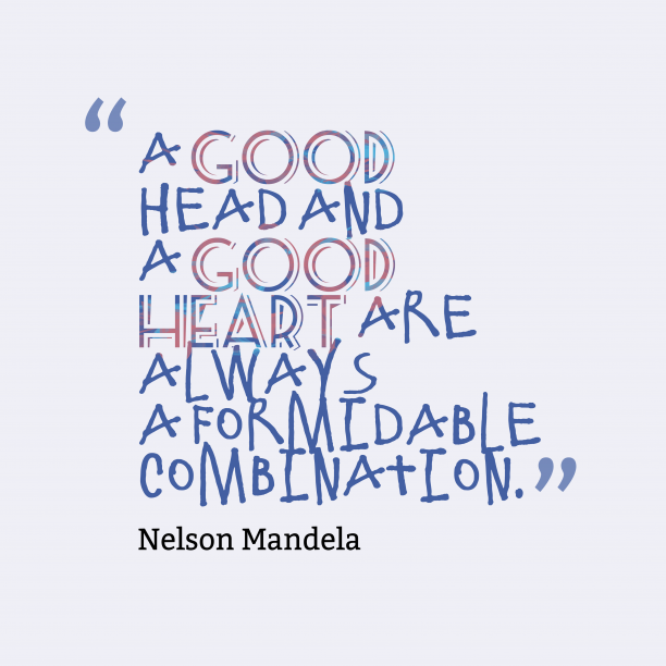 Nelson Mandela 's quote about . A good head and a…