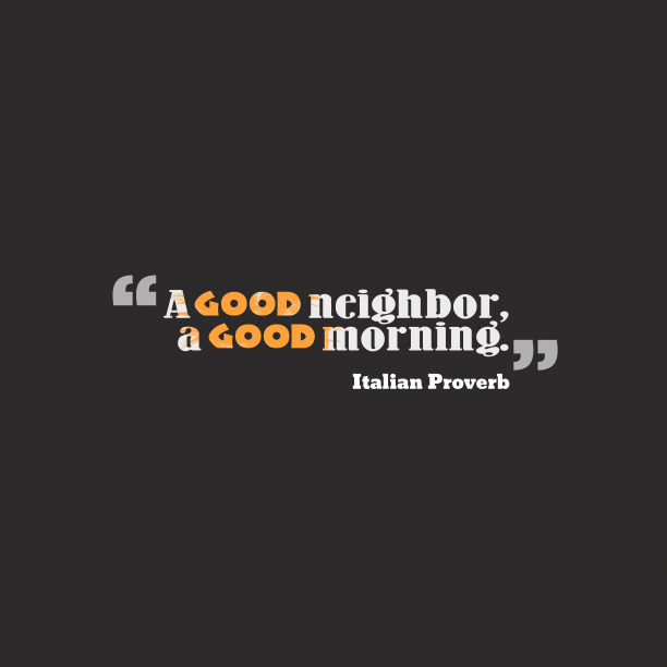 Italian Wisdom 's quote about . A good neighbor, a good…