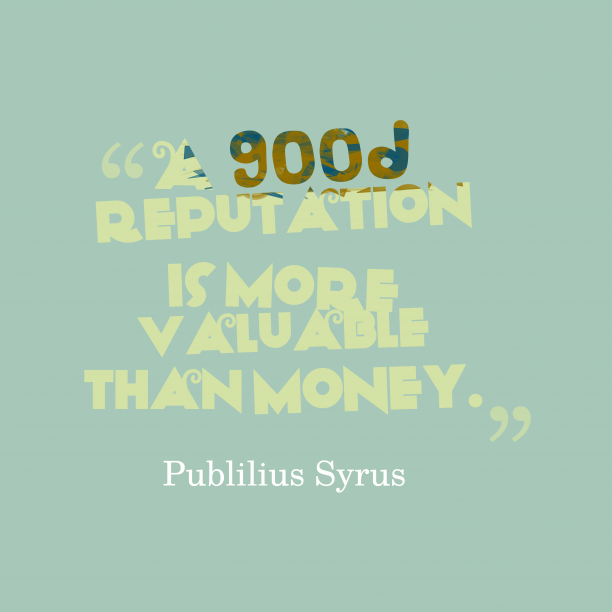 Publilius Syrus 's quote about . A good reputation is more…