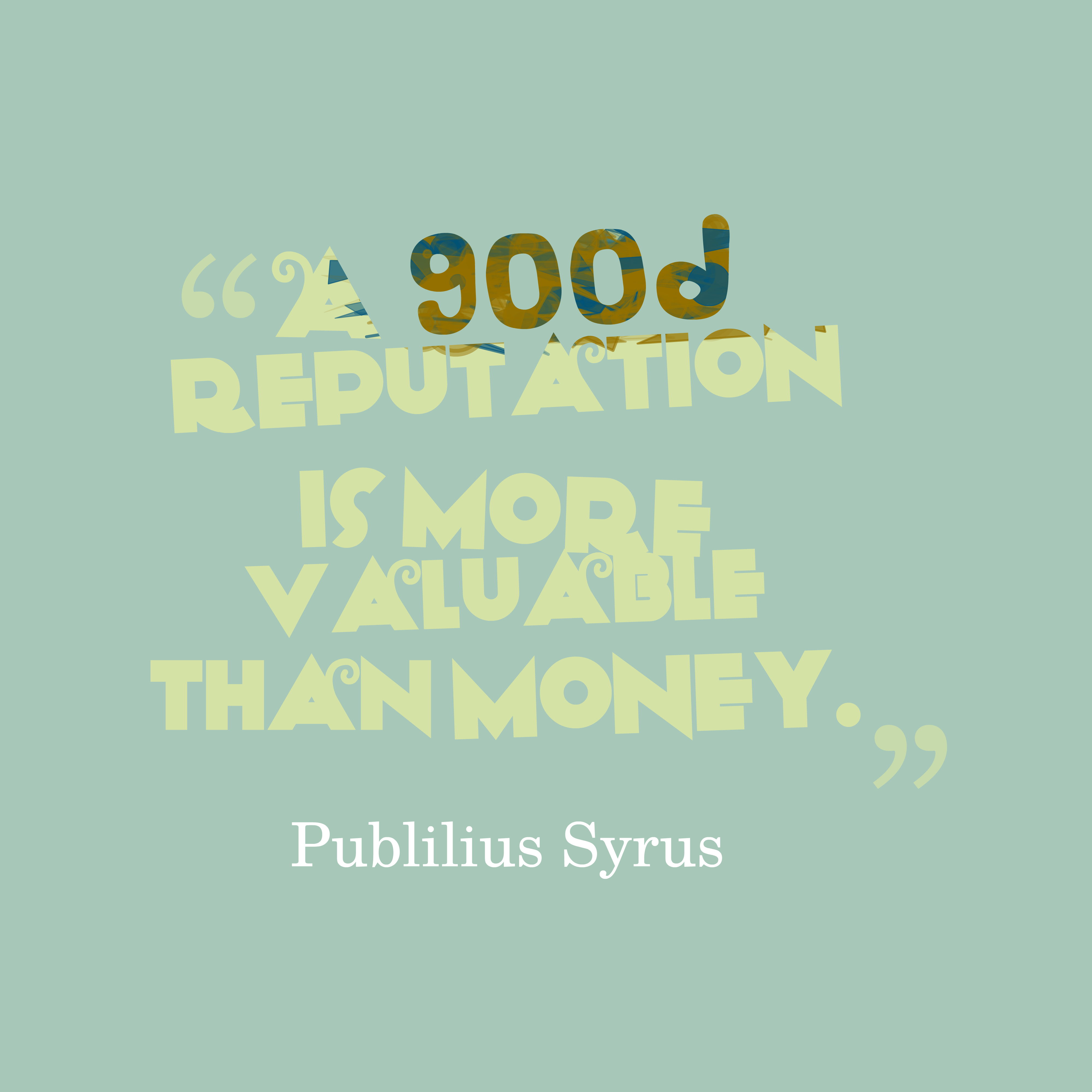 Quotes image of A good reputation is more valuable than money.
