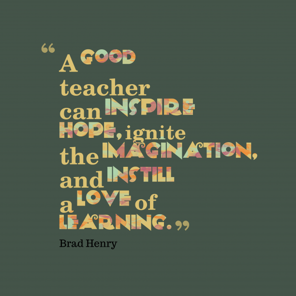 Brad Henry 's quote about . A good teacher can inspire…