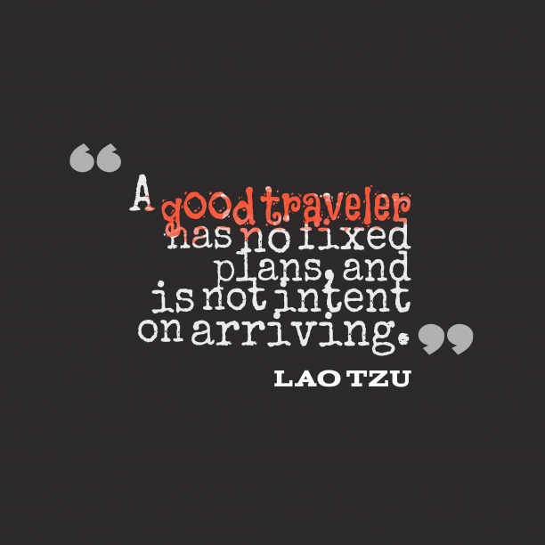 Lao Tzu 's quote about traveler. A good traveler has no…