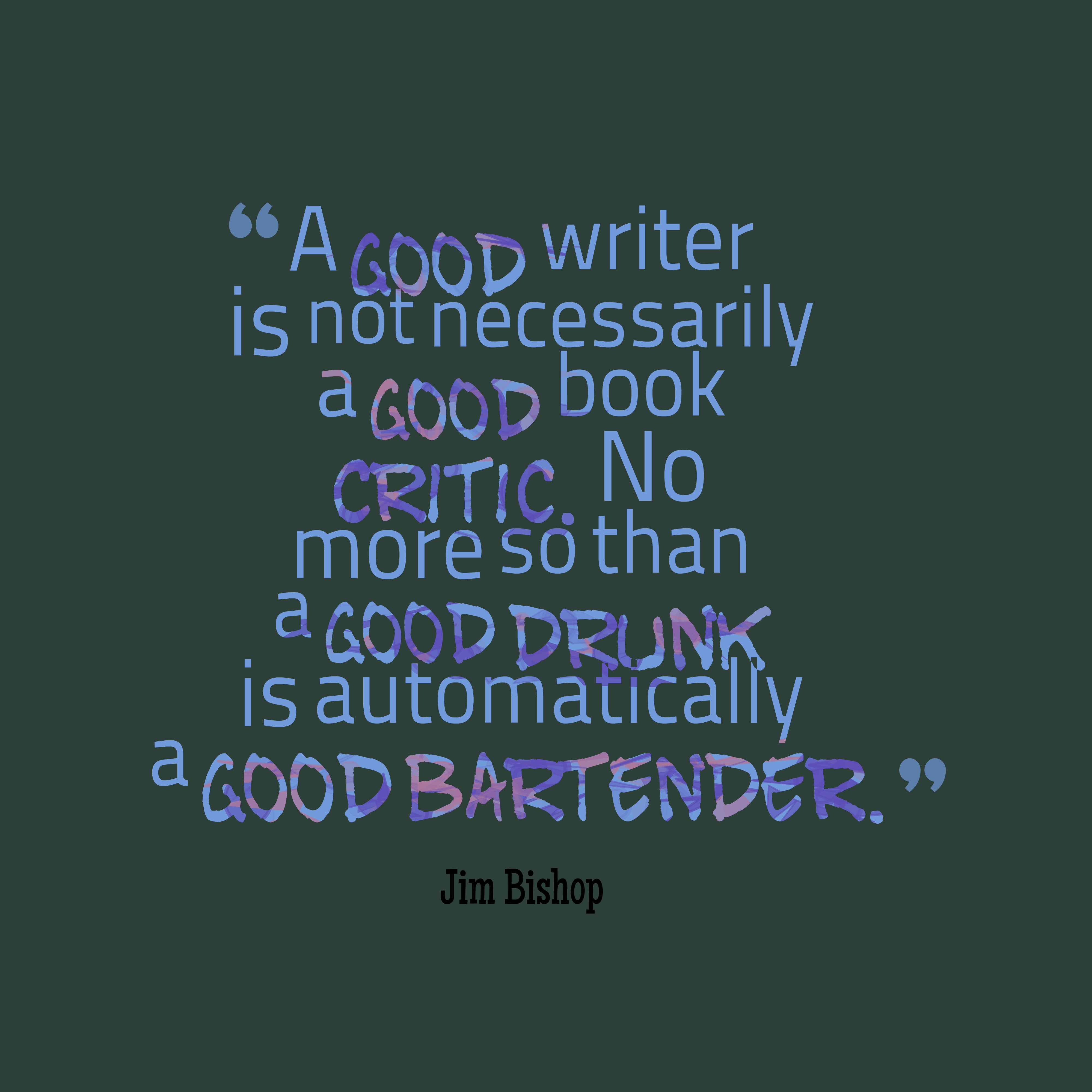 Quotes image of A good writer is not necessarily a good book critic. No more so than a good drunk is automatically a good bartender.
