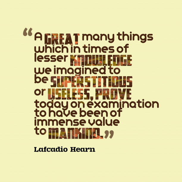 Lafcadio Hearn 's quote about . A great many things which…