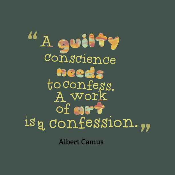 Albert Camus 's quote about . A guilty conscience needs to…