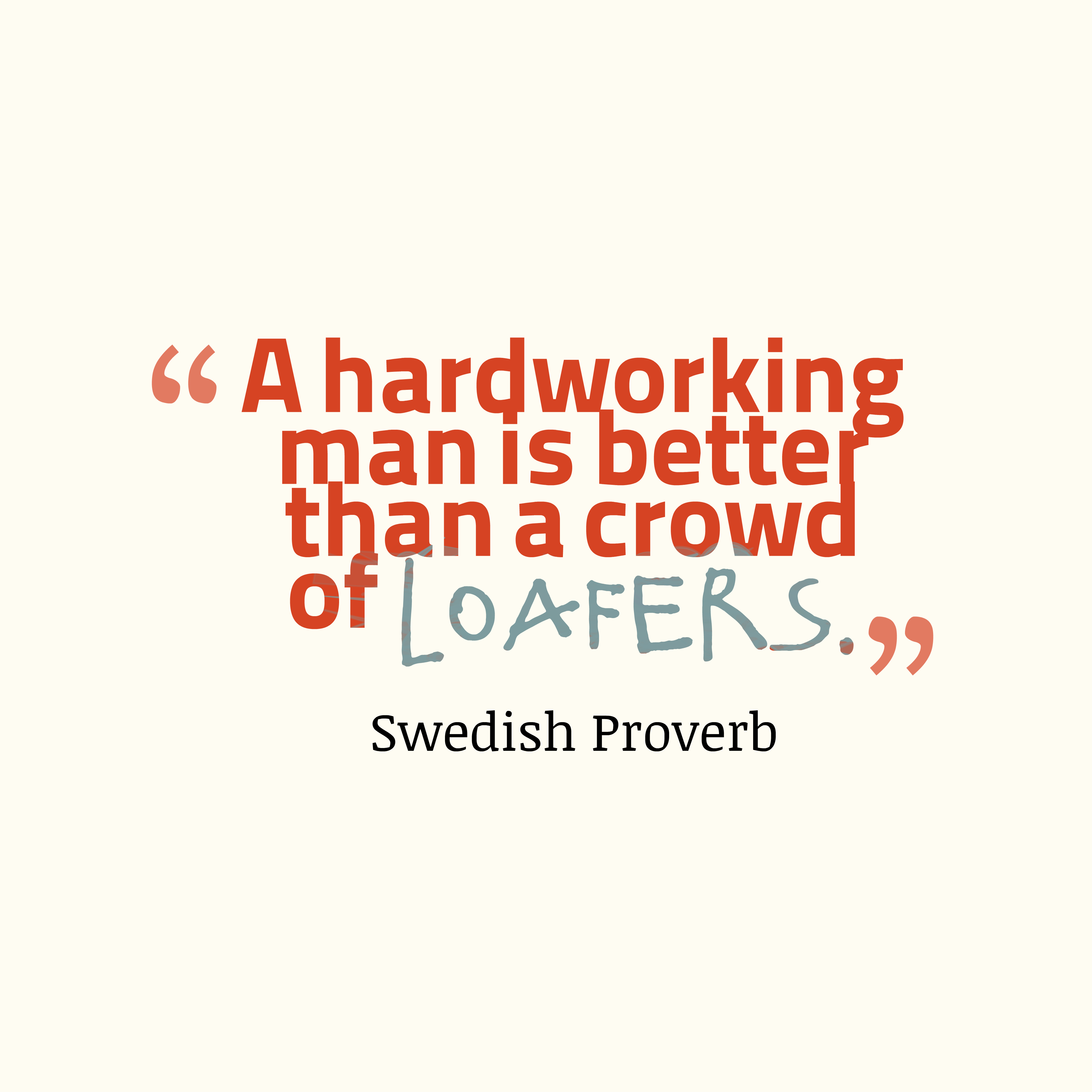 Quotes image of A hardworking man is better than a crowd of loafers.