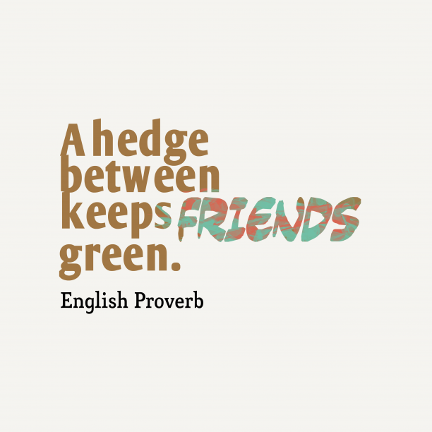English Wisdom 's quote about . A hedge between keeps friends…