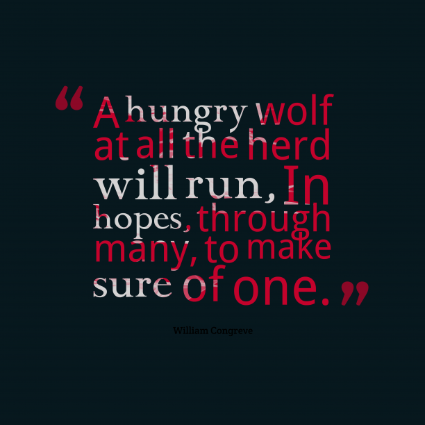 William Congreve 's quote about . A hungry wolf at all…