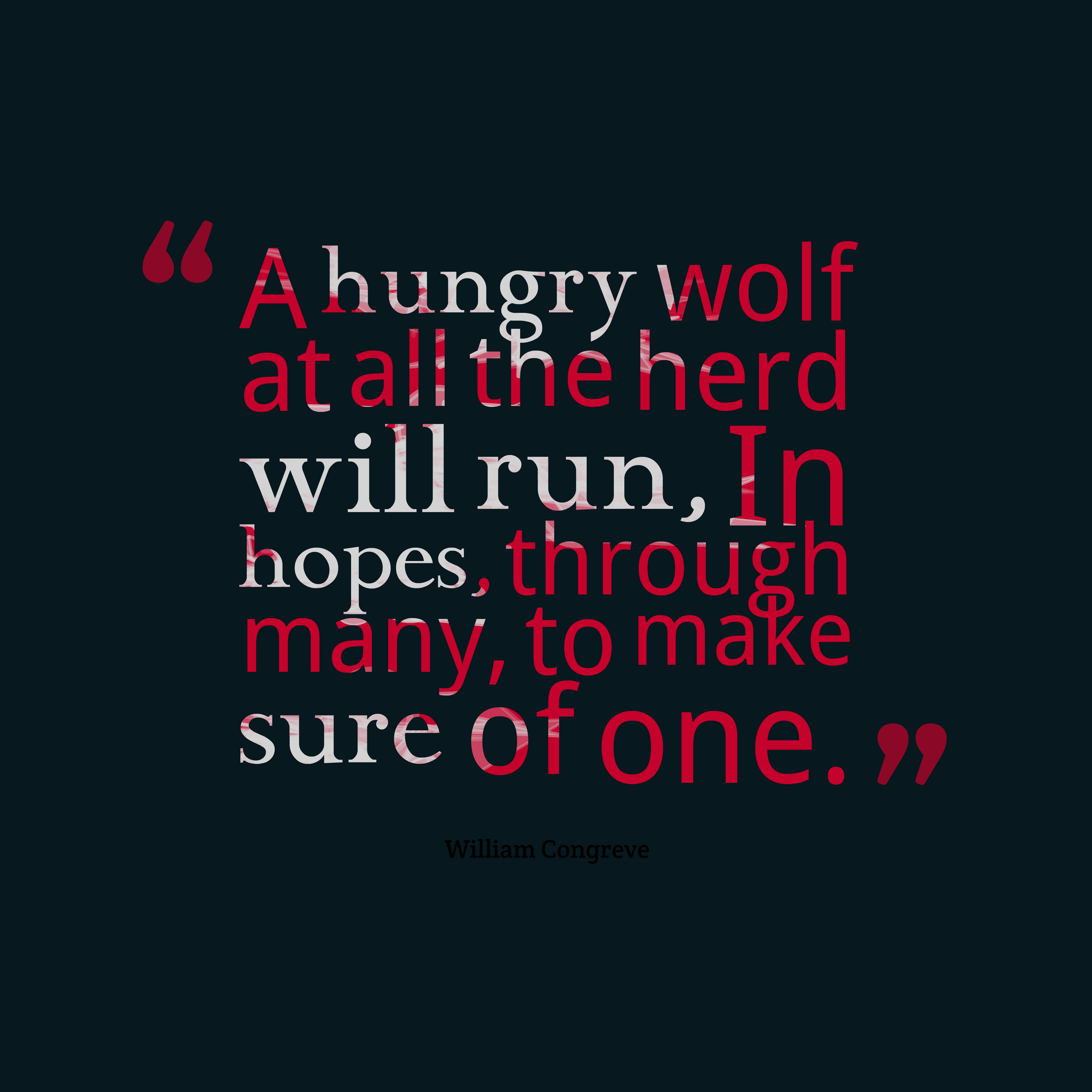 Quotes image of A hungry wolf at all the herd will run, In hopes, through many, to make sure of one.