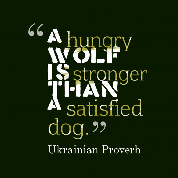 Ukrainian Wisdom 's quote about . A hungry wolf is stronger…