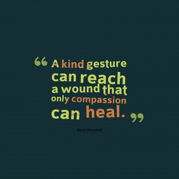 Steve Maraboli 's quote about kindness, love. A kind gesture can reach…