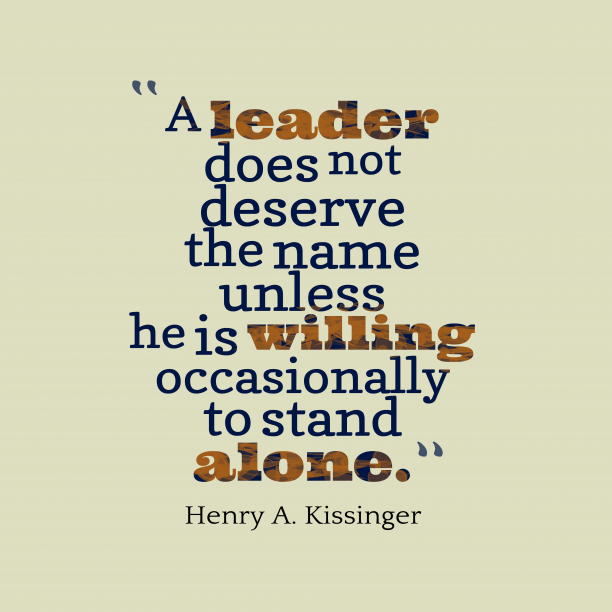 Henry A. Kissinger 's quote about leader. A leader does not deserve…
