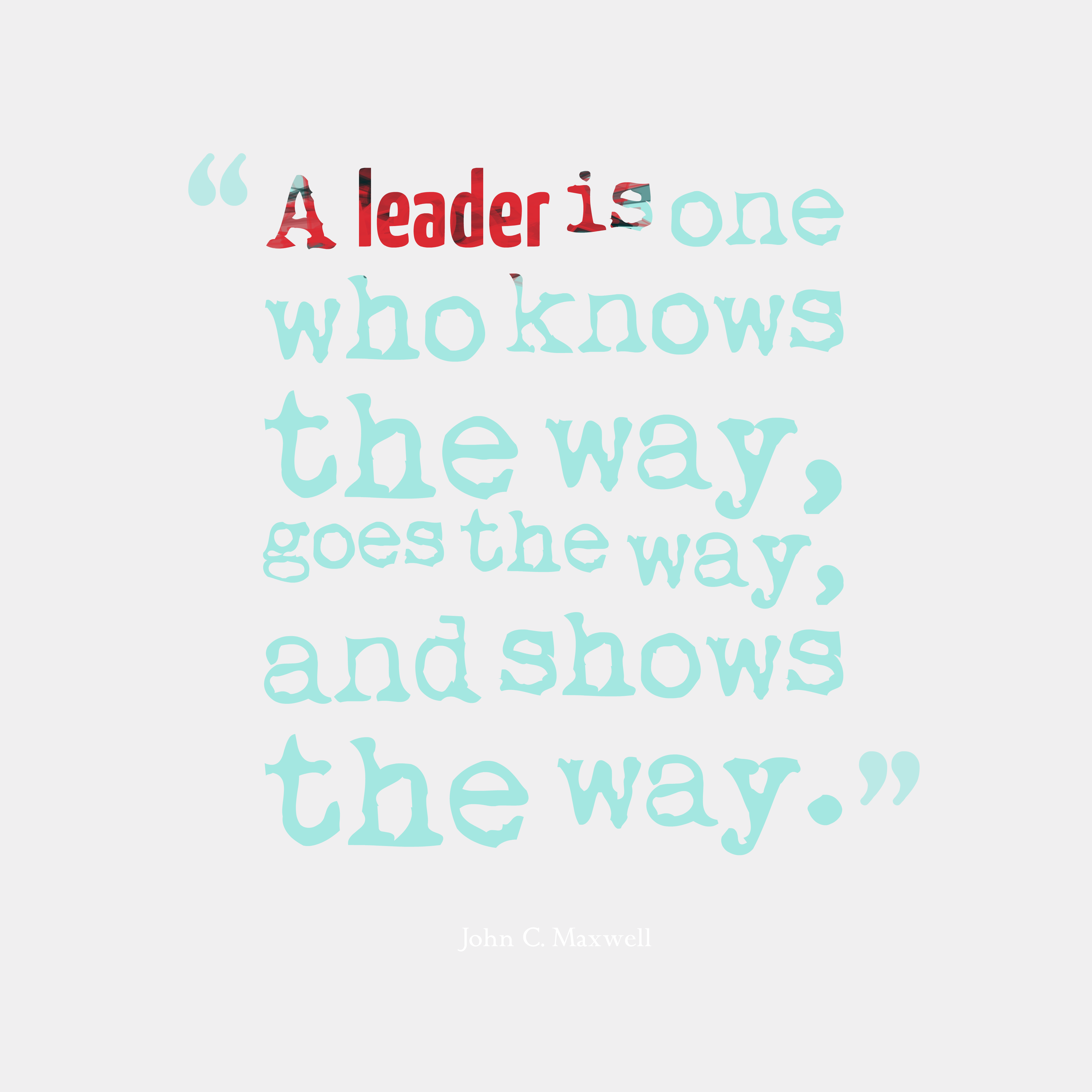 Quotes image of A leader is one who knows the way, goes the way, and shows the way.